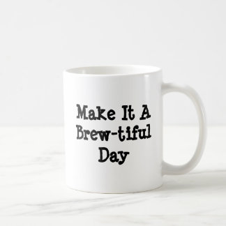 Make It A Brew-tiful Day - Mug-A-Tude Coffee Mug