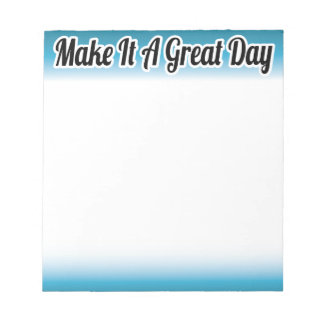 Make It A Great Day Inspirational Notepad