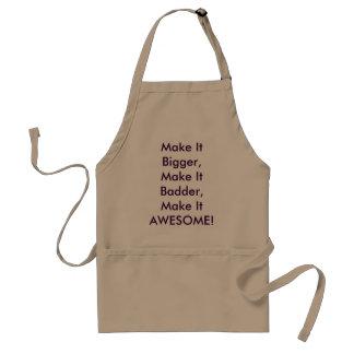 Make It Bigger, Make It Badder, Make It AWESOME! Standard Apron