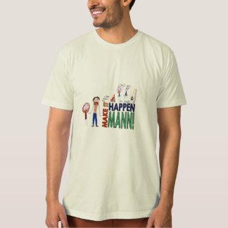 Make It Happen Mann! T-Shirt