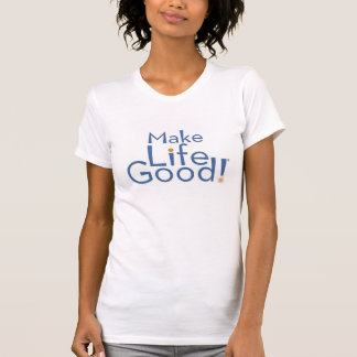 Make Life Good! Women's T-Shirt