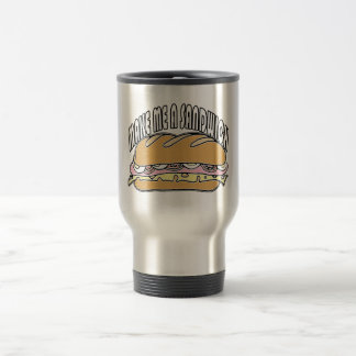 Make Me A Sandwich 15 Oz Stainless Steel Travel Mug
