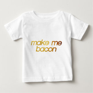 Make me bacon! I'm hungry! Trendy foodie Baby T-Shirt