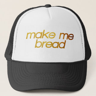 Make me bread! I'm hungry! Trendy foodie Trucker Hat
