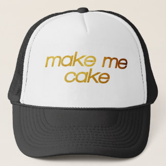 Make me cake! I'm hungry! Trendy foodie Trucker Hat