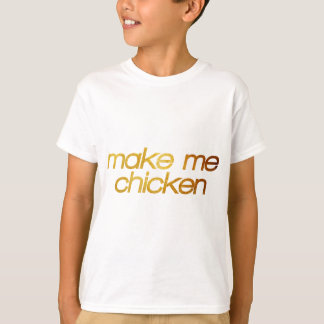 Make me chicken! I'm hungry! Trendy foodie T-Shirt
