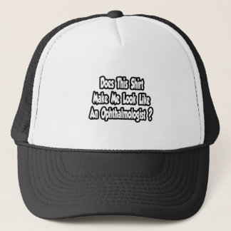 Make Me Look Like An Ophthalmologist? Trucker Hat