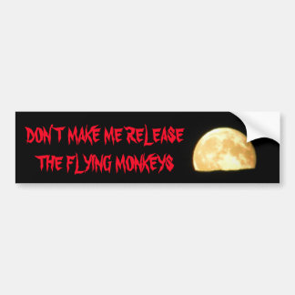 Make Me Release the Flying Monkeys with Moon Bumper Sticker