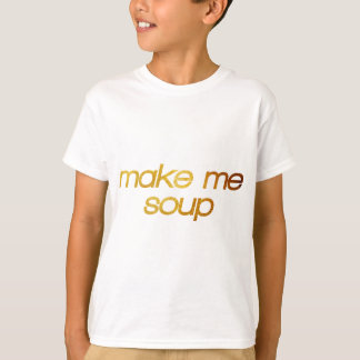 Make me soup! I'm hungry! Trendy foodie T-Shirt
