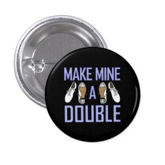 Make Mine a Double Clogging Small 1 Inch Round Button