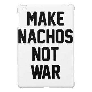 Make Nachos Not War iPad Mini Cases