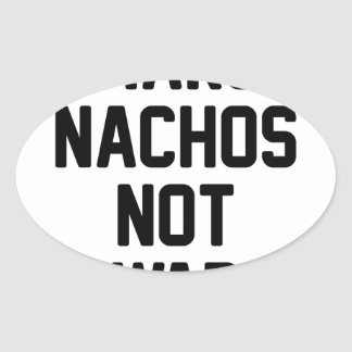 Make Nachos Not War Oval Sticker