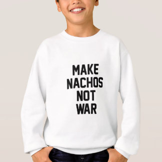 Make Nachos Not War Sweatshirt