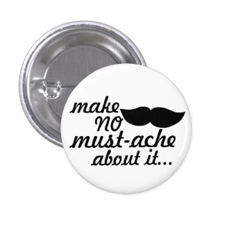 Make No Mustache About it 1 Inch Round Button