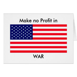 Make no Profit in WAR jGibney The MUSEUM Zazzle Gi Greeting Card