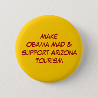 Make Obama Mad & Support Arizona Tourism 2 Inch Round Button
