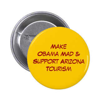 Make Obama Mad & Support Arizona Tourism 2 Inch Round Button