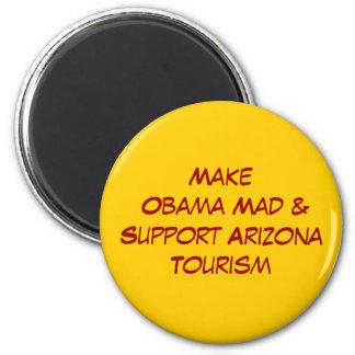 Make Obama Mad &Support Arizona Tourism 2 Inch Round Magnet