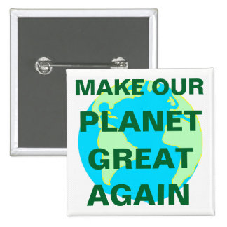 MAKE OUR PLANET GREAT AGAIN - 2 INCH SQUARE BUTTON