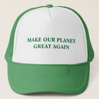 Make Our Planet Great Again Trucker Hat