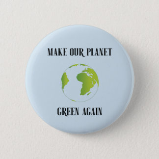 Make our planet green again 2 inch round button