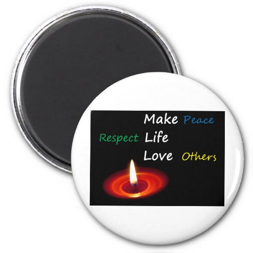 Make Peace, Respect Life, Love Others Refrigerator Magnet