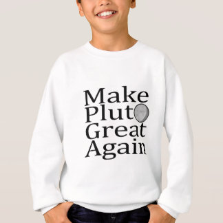 Make Pluto Great Again Sweatshirt
