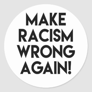 Make racism wrong again! Anti Trump protest Classic Round Sticker