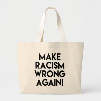 Make racism wrong again! Anti Trump protest Large Tote Bag