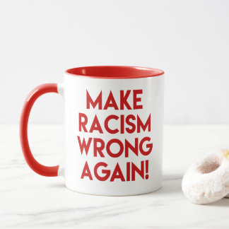 Make racism wrong again! Anti Trump protest Mug