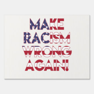 Make racism wrong again! Anti Trump Protest Sign