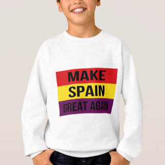 Make Spain Great Again - Bandera de España Sweatshirt