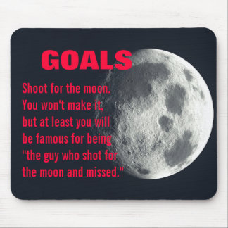 Make sure you set your goals very high mousepad