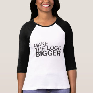 Make The Logo BIGGER! T-Shirt