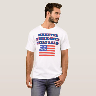 Make the Presidency Great Again T-Shirt