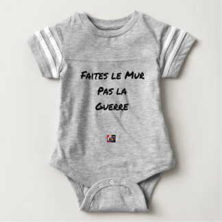 MAKE the WALL NOT the WAR - Word games Baby Bodysuit