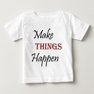 Make Things Happen Baby T-Shirt