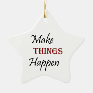 Make Things Happen Ceramic Ornament