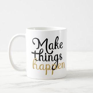 Make things happen encouragement quote coffee mug