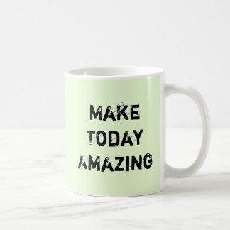 Make Today Amazing. Coffee Mug