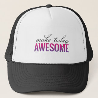 make today AWESOME Trucker Hat