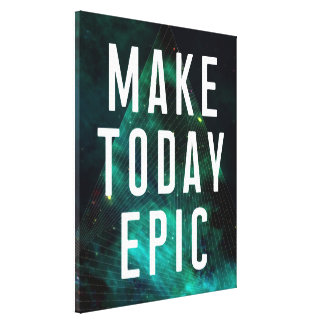 MAKE TODAY EPIC CANVAS PRINT