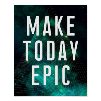 MAKE TODAY EPIC POSTER