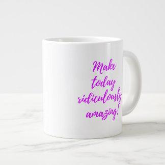 Make Today Ridiculously Amazing! Giant Coffee Mug
