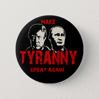 Make tyranny great again 2 inch round button