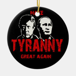 Make tyranny great again ceramic ornament