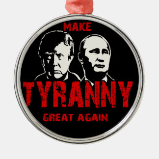 Make tyranny great again metal ornament