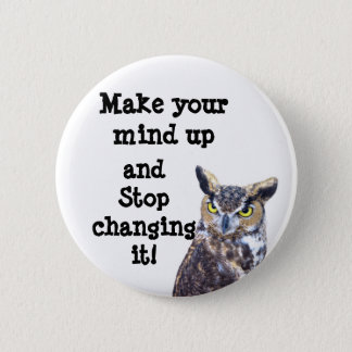 Make Up Your Mind!_ 2 Inch Round Button