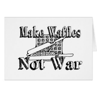 MAKE WAFFLES, Not War Card