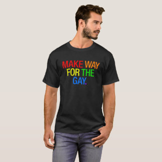 Make Way For The Gay. T-Shirt